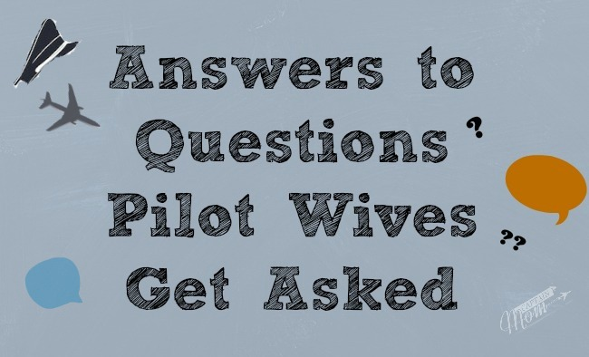Answers to Questions Pilot Wives Get Asked