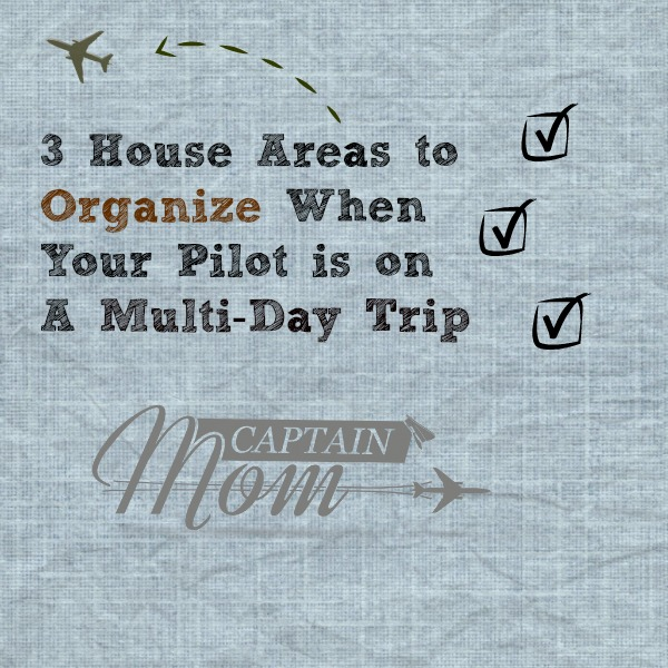 Three Areas to Organize When Your Pilot is on a Trip
