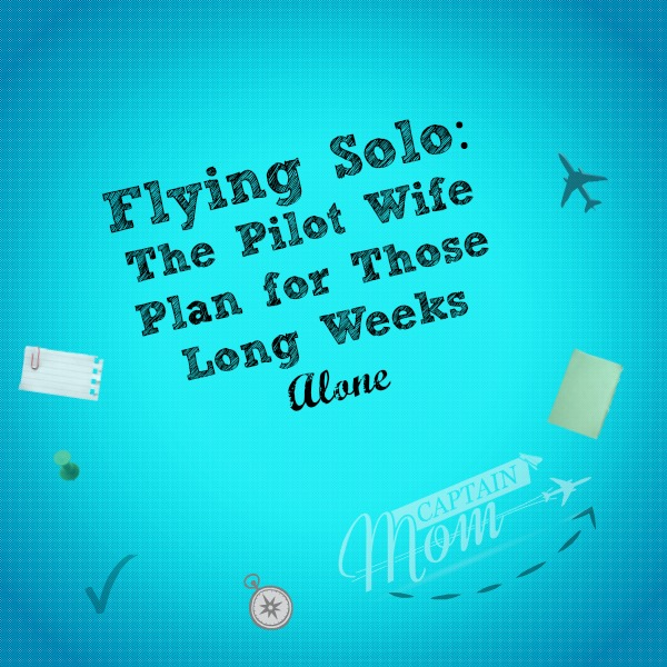 Flying Solo: The Pilot Wife Plan for Long Weeks Alone