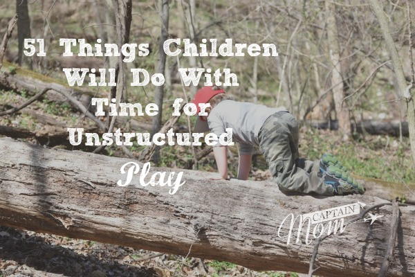 51 Things Children Will Do With Time for Unstructured Play